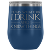 I Drink And I Know Things Wine Tumbler