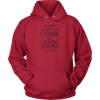 I Cook and I Know Things Hooded Sweatshirt