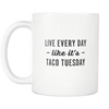 Every Day is Taco Tuesday Mug