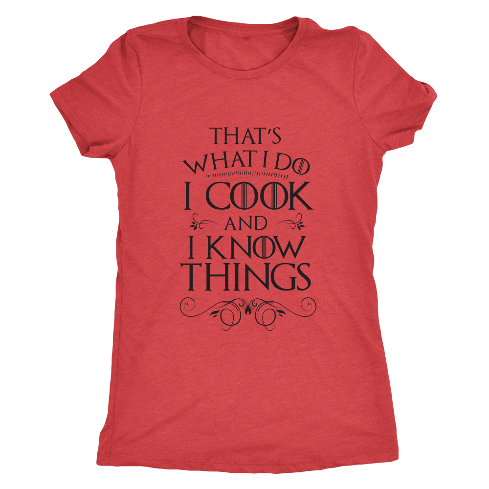 I Cook and I Know Things Ladies T-Shirt