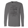 I Cook and I Know Things Long Sleeve T-Shirt