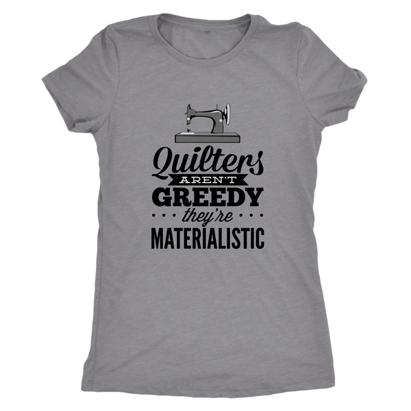 Quilters Arent Greedy Ladies T-Shirt