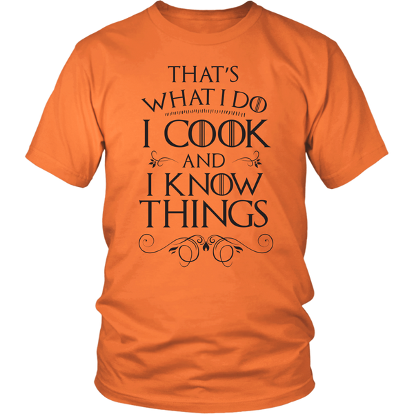 I Cook and I Know Things T-Shirt