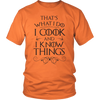 I Cook and I Know Things Unisex T-Shirt