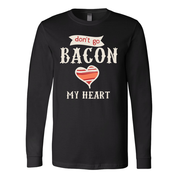 Don't Go Bacon Long Sleeve T-Shirt