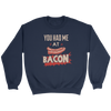 You Had Me at Bacon Crewneck Sweatshirt