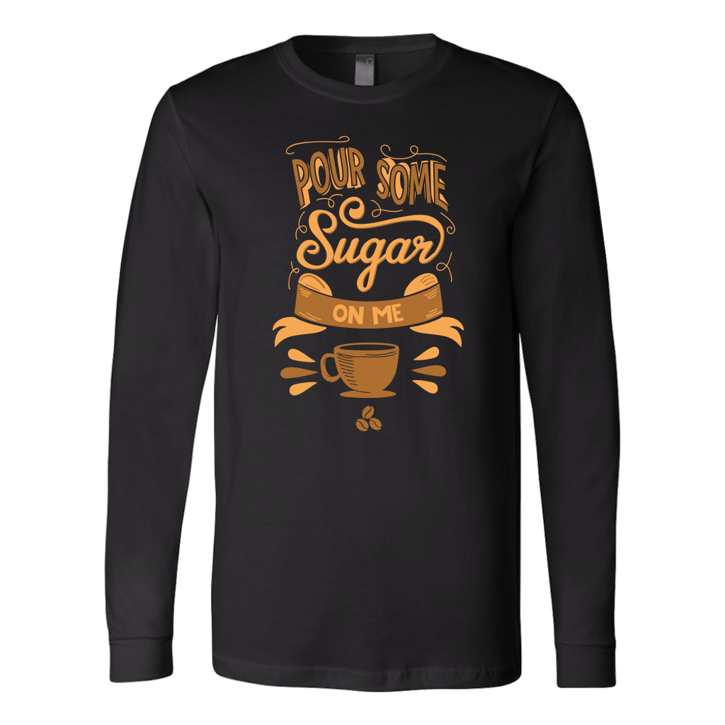 Pour Some Sugar On Me Long Sleeve T-Shirt