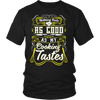 Nothing Feels As Good As My Cooking Tastes T-Shirt