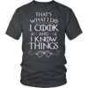 That's What I Do I Cook and I Know Things T-Shirt