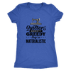 Quilters Aren't Greedy Ladies T-Shirt