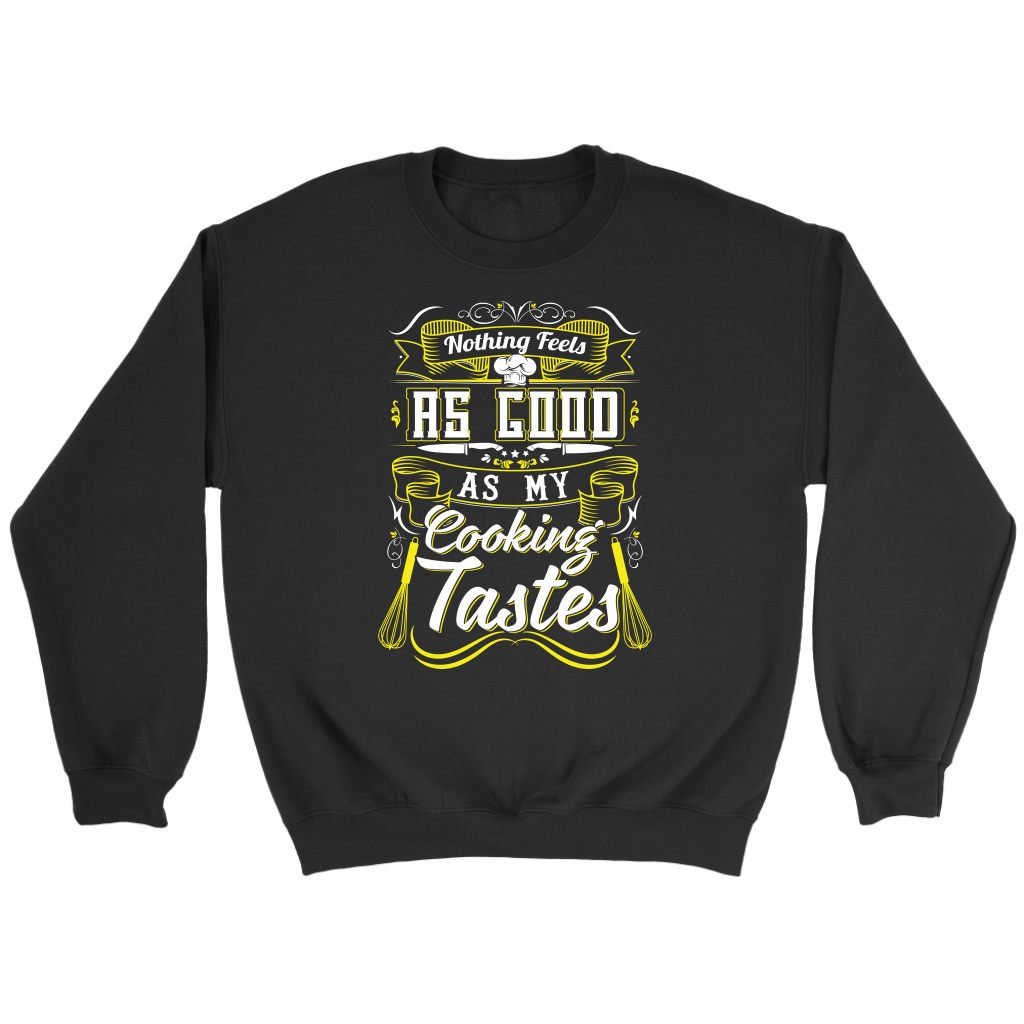Nothing Feels As Good As My Cooking Tastes Sweatshirt