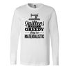 Quilters Aren't Greedy Long Sleeve T-Shirt