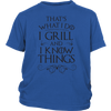 I Grill and I Know Things Youth T-Shirt