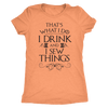 Drink and I Sew Things Ladies T-Shirt