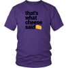 That's What Cheese Said Unisex T-Shirt