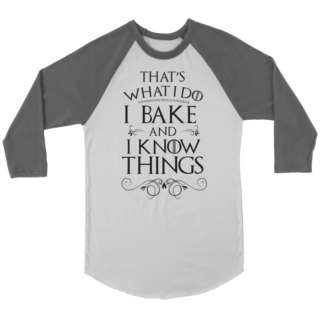 I Bake And I Know Things Baseball Tee