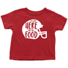 Just Here For The Food Toddler T-Shirt