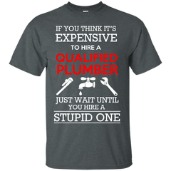 129 Plumber Shirts If You think It's Expensive to Hire A Qualified Plumber T-shirts Hoodies Sweatshirts - TeeDoggie.Com