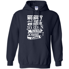 Jordan Shirts Nobody Perfect But You're Jordan Pretty Close T-shirts Hoodies Sweatshirts