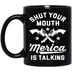 America Mug SHUT YOUR MOUTH 'MERICA IS TALKING Coffee Mug Tea Mug