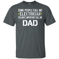 Father's Day Gift T-shirts Some People Call Me Electrician the Most Important Call Me Dad Shirts Hoodies Sweatshirts