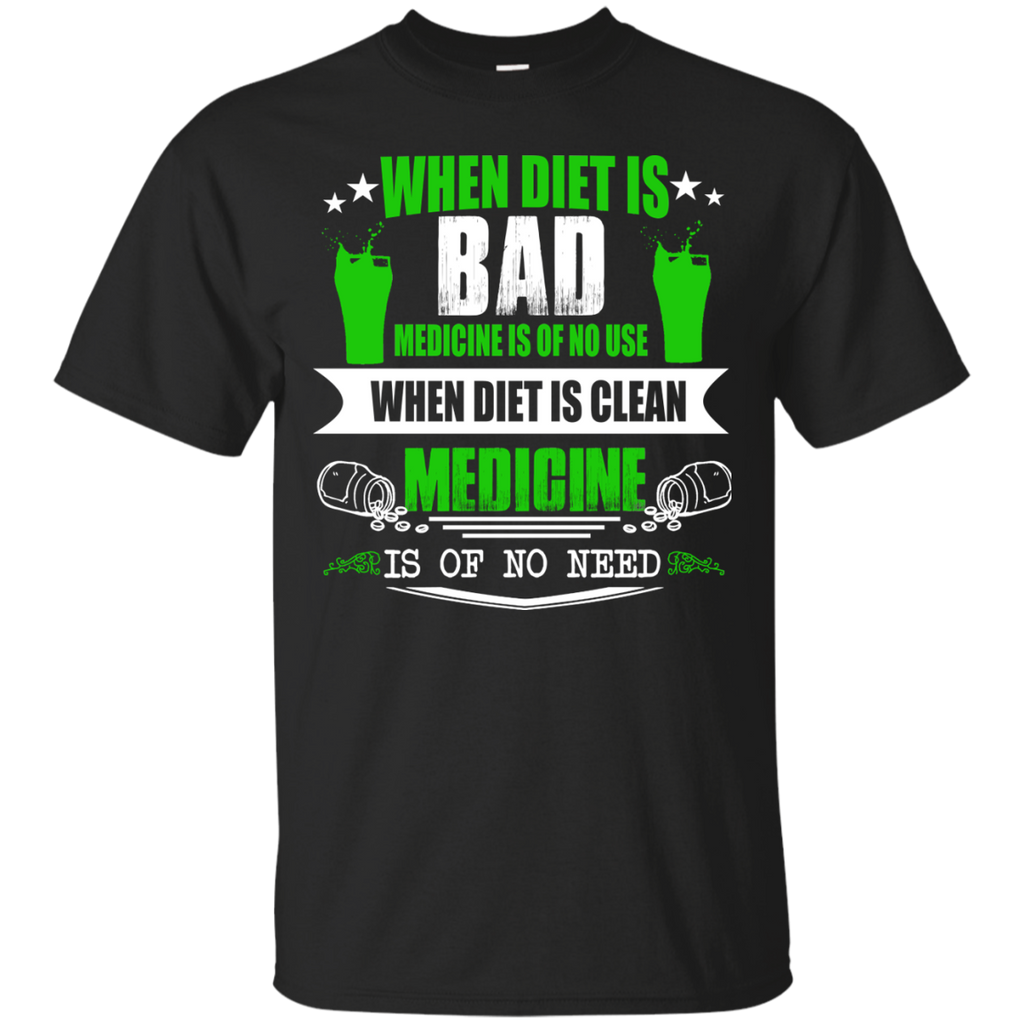 Diet Shirts When Diet Is Bad Medicine No Use Clean No Need T-shirts Hoodies Sweatshirts