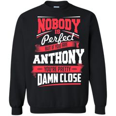 Anthony Shirts Nobody's Perfect but If You are Anthony pretty Damn CloseT-shirts Hoodies Sweatshirts