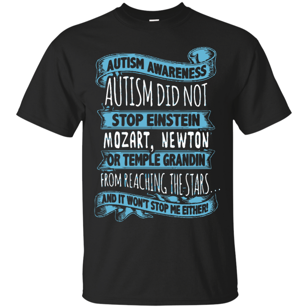 Autism T-shirts Autism Did Not Stop Einstein Mozart Newton Or Temple Grandin From Reaching The Stars Shirts Hoodies Sweatshirts