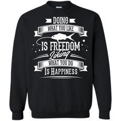 Fishing Shirts Doing what you like is freedom Liking what you do is happiness T-shirts Hoodies Sweatshirts