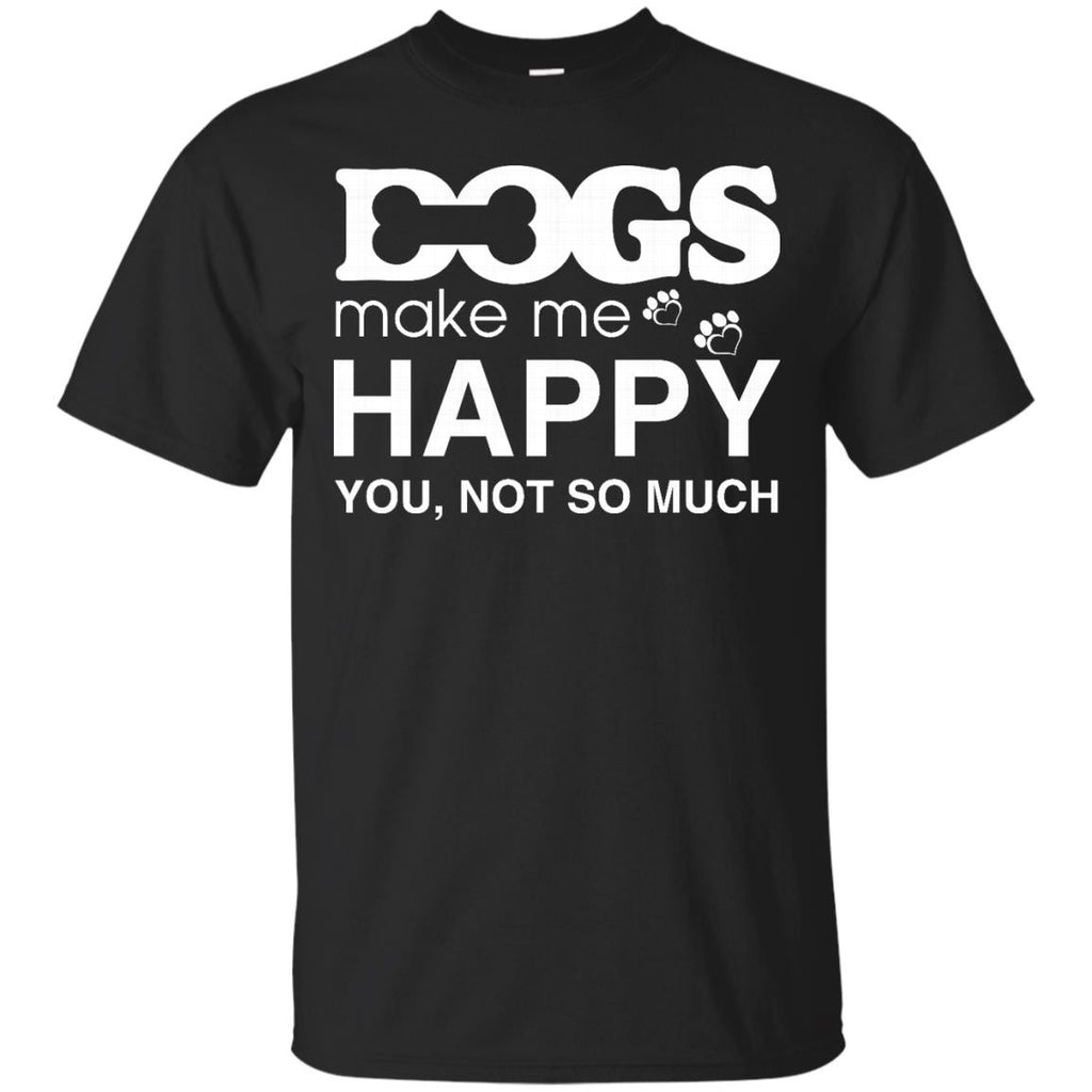 Pet Dog T shirts Dogs Make Me Happy You Not So Much Hoodies Sweatshirts