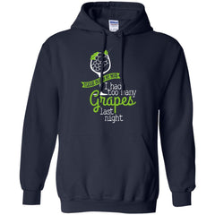 Grape T shirts Pardon My Mood I Had Too Many Grapes Last Night Hoodies Sweatshirts