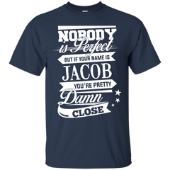 Jacob Shirts Nobody Perfect But Jacob Pretty Damn Close T-shirts Hoodies Sweatshirts