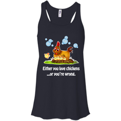 Chickens T-shirts  Either You Love Chickens Or You're Wrong Shirts Hoodies Sweatshirts