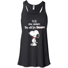 Snoopy T shirts We Are Never Too Old For Snoopy Hoodies Sweatshirts