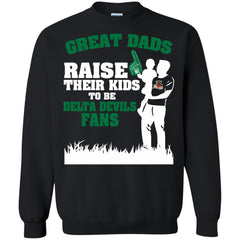 Mississippi Valley State Delta Devils Father T shirts Great Dads Raise Their Kids To Be Delta Devils Fans Hoodies Sweatshirts