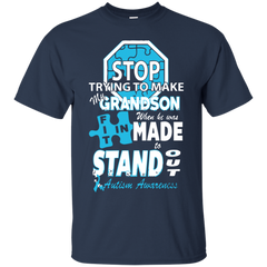 Autism T-shirts Stop Trying To Make My Grandson Fit In When He Was Made Standout Shirts Hoodies Sweatshirts