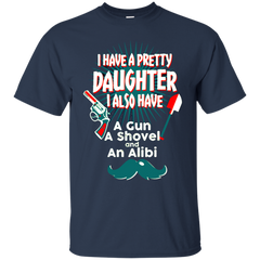 Father's Day Gift T-shirts I Have A Pretty Daughter I Also Have A Gun A Shovel An Alibi Shirts Hoodies Sweatshirts