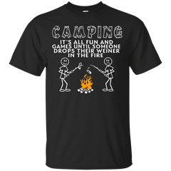Party Camping T-shirts Camping It's All Fun And Games Until Someone Drops Their Weiner In The Fire Shirts Hoodies Sweatshirts