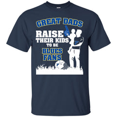 St. Louis Blues Father T shirts Great Dads Raise Their Kids To Be Blues Fans Hoodies Sweatshirts
