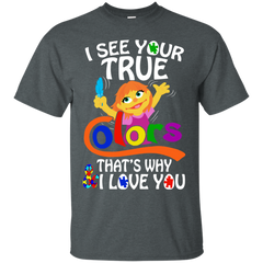 Autism Shirts I See Your True Color That's Why I Love You T shirts Hoodies Sweatshirts