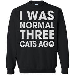 Cat Shirts I Was Normal Three Cats Ago T-shirts Hoodies Sweatshirt