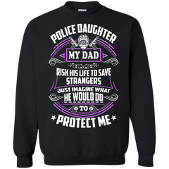 Father's Day Gift T-shirts Police Daughter My Dad Risk His Life To Save Strangers Shirts Hoodies Sweatshirts