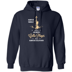 Cello Shirts Be a Cello Player Always be a Cello Player T-shirts Hoodies Sweatshirts - TeeDoggie.Com