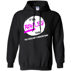 Ashley Shirts It's Ashley Thing You Wouldn't Understand T-shirts Hoodies Sweatshirts