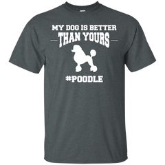 Dog Poodle Shirts My dog better than yours T-shirts Hoodies Sweatshirts