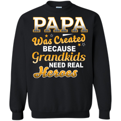 Father's Day Shirts Papa Was Created Because Grandkids Need Real Heroes T shirts Hoodies Sweatshirts