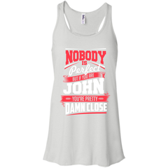 John Shirts Nobody's Perfect but If You are John pretty Damn Close T-shirts Hoodies Sweatshirts