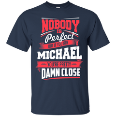 Michael Shirts Nobody's Perfect but If You are Michael pretty Damn Close T-shirts Hoodies Sweatshirts