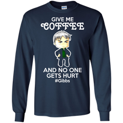 NCIS Shirts Give Me Coffee And No One Gets Hurt Gibbs T shirts Hoodies Sweatshirts