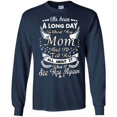 Mother's day Family T-shirts It's Been A Long Day Without You Mom And I'll Tell You All About It When I See You Again Shirts Hoodies Sweatshirts